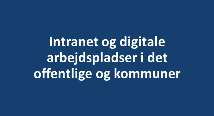 Intranet og digitale arbejdspladser i det offentlige og kommuner