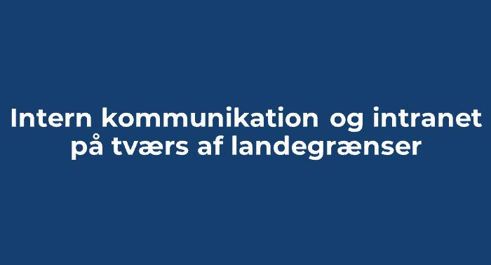 Intern kommunikation og intranet på tværs af landegrænser