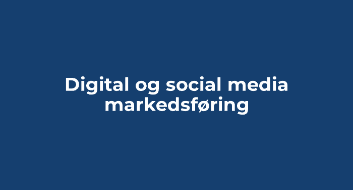 Digital og social media markedsføring